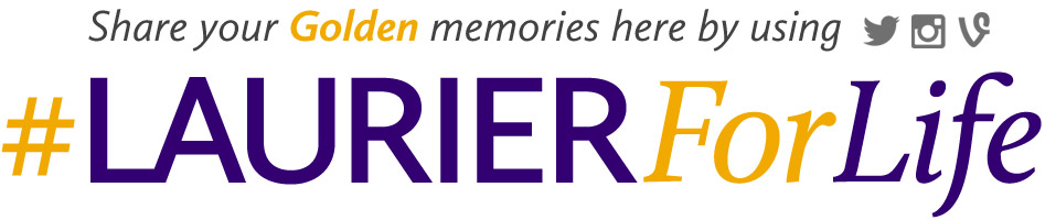 Share your Golden memories here by using the hashtag #LaurierForLife on either Twiter, Instagram or Vine.